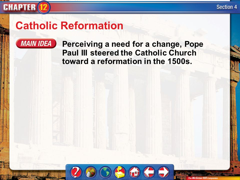 Catholic Reformation Perceiving a need for a change, Pope Paul III steered the Catholic Church toward a reformation in the 1500s.