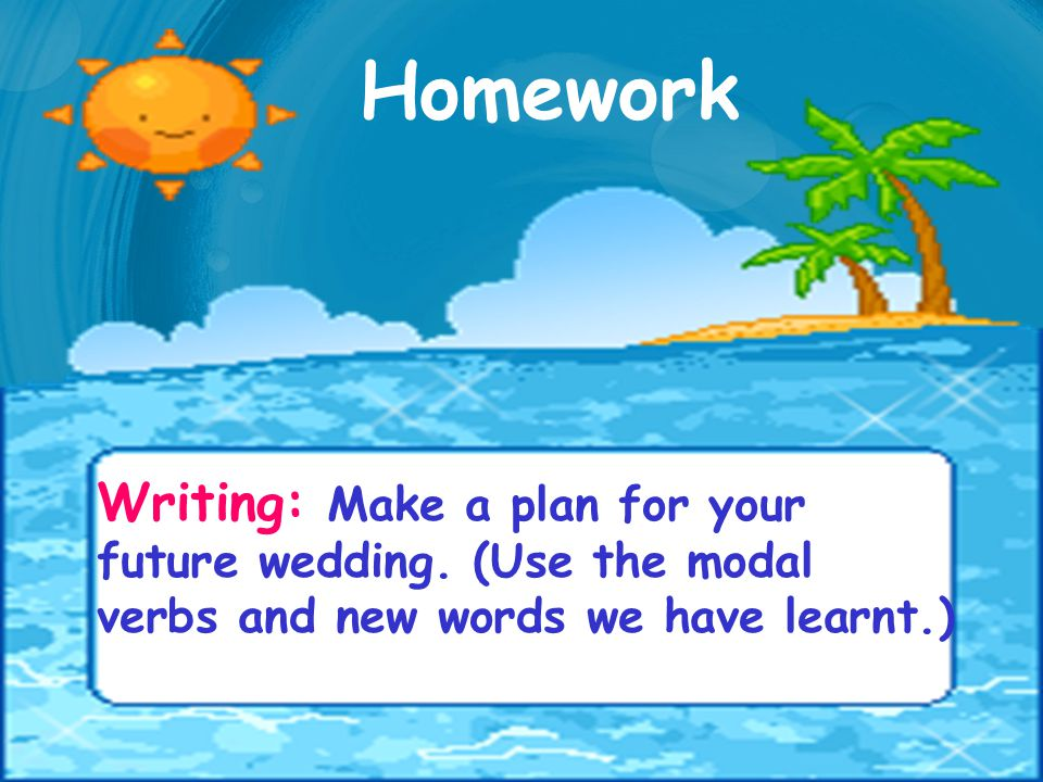 Homework Writing: Make a plan for your future wedding.