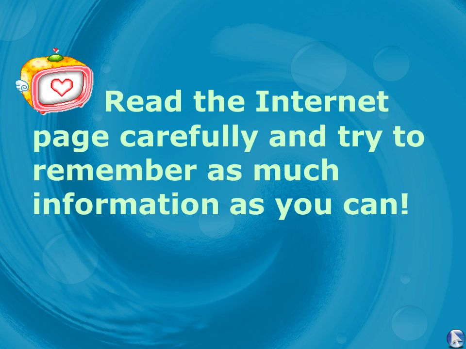Read the Internet page carefully and try to remember as much information as you can!