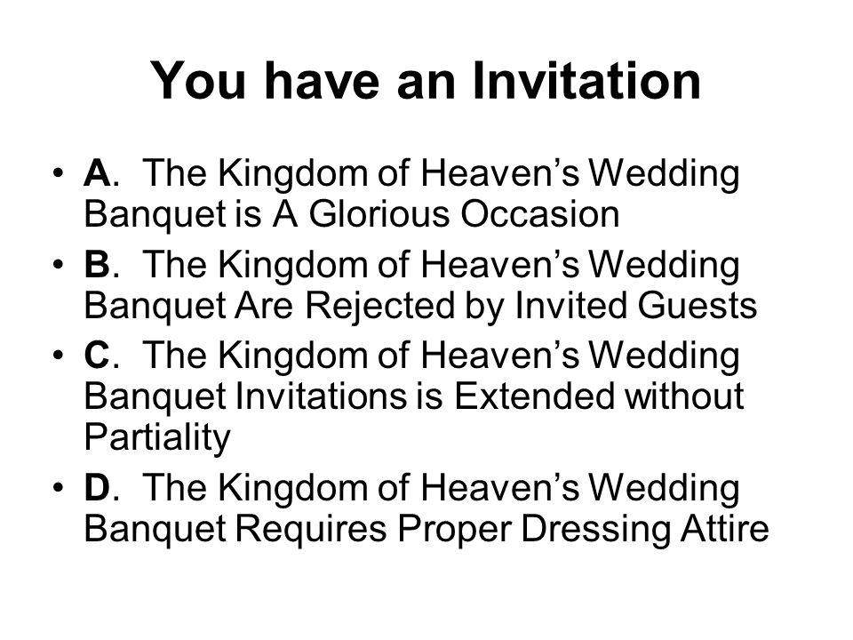 You have an Invitation A. The Kingdom of Heaven's Wedding Banquet is A Glorious Occasion.