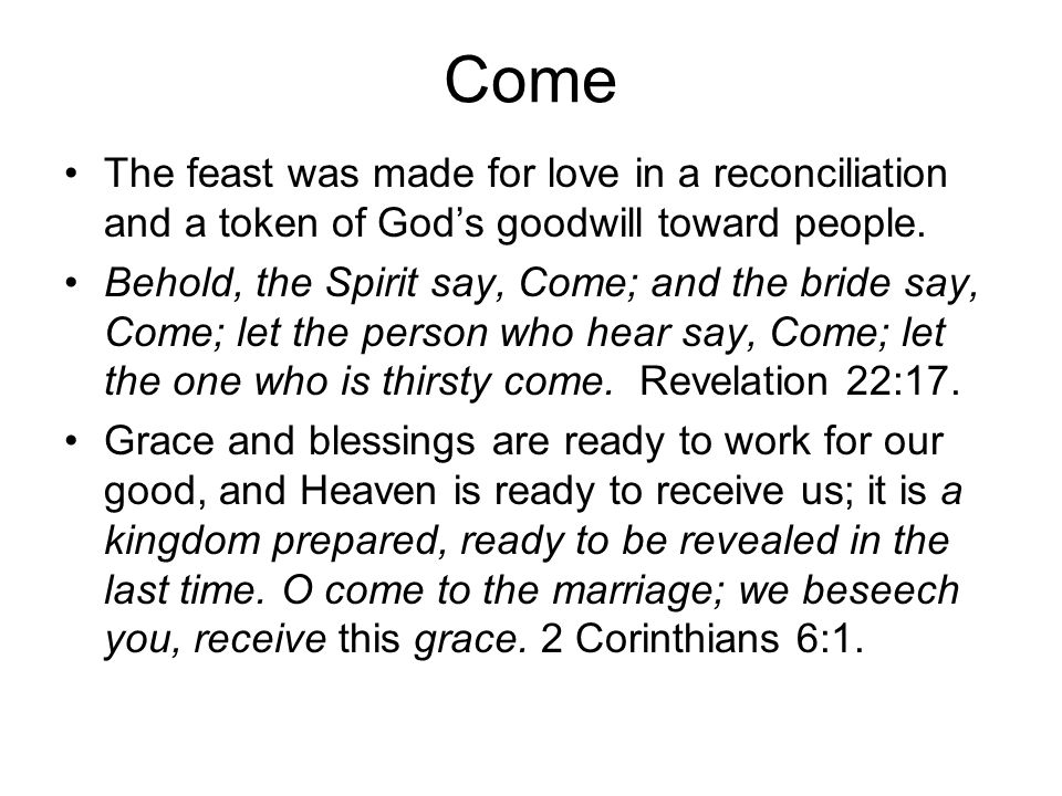 Come The feast was made for love in a reconciliation and a token of God's goodwill toward people.
