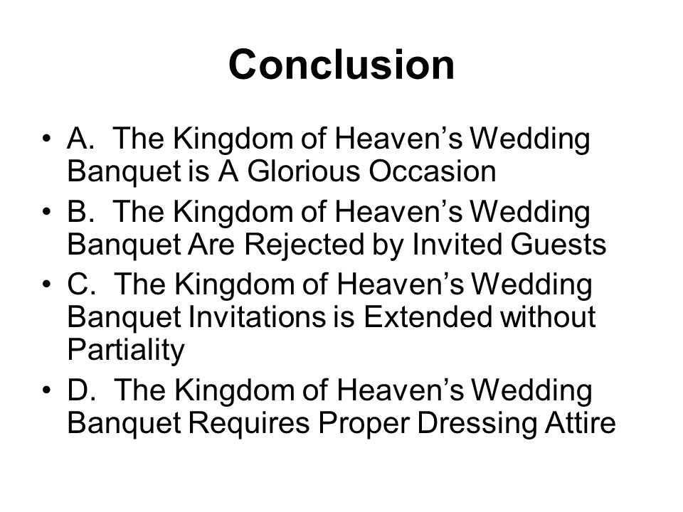 Conclusion A. The Kingdom of Heaven's Wedding Banquet is A Glorious Occasion.
