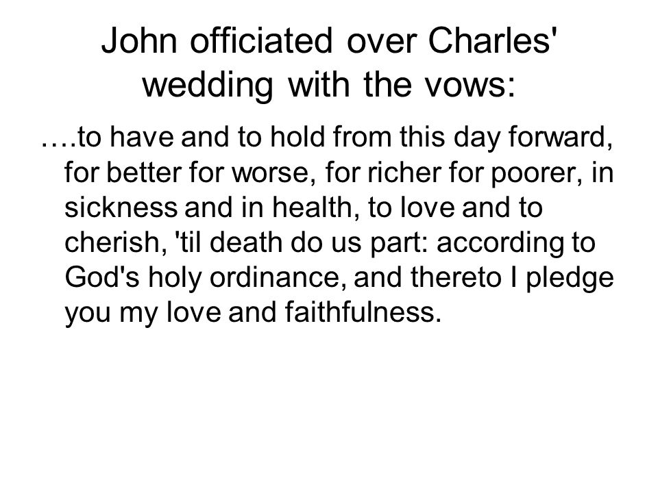 John officiated over Charles wedding with the vows: