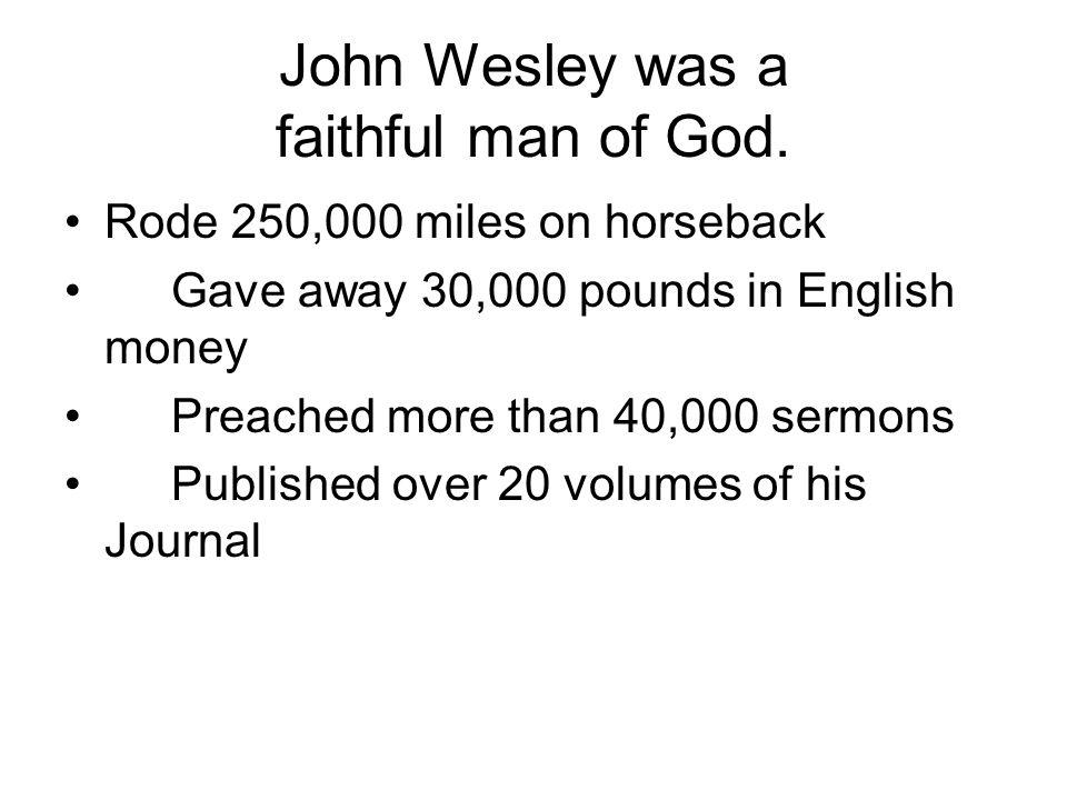 John Wesley was a faithful man of God.