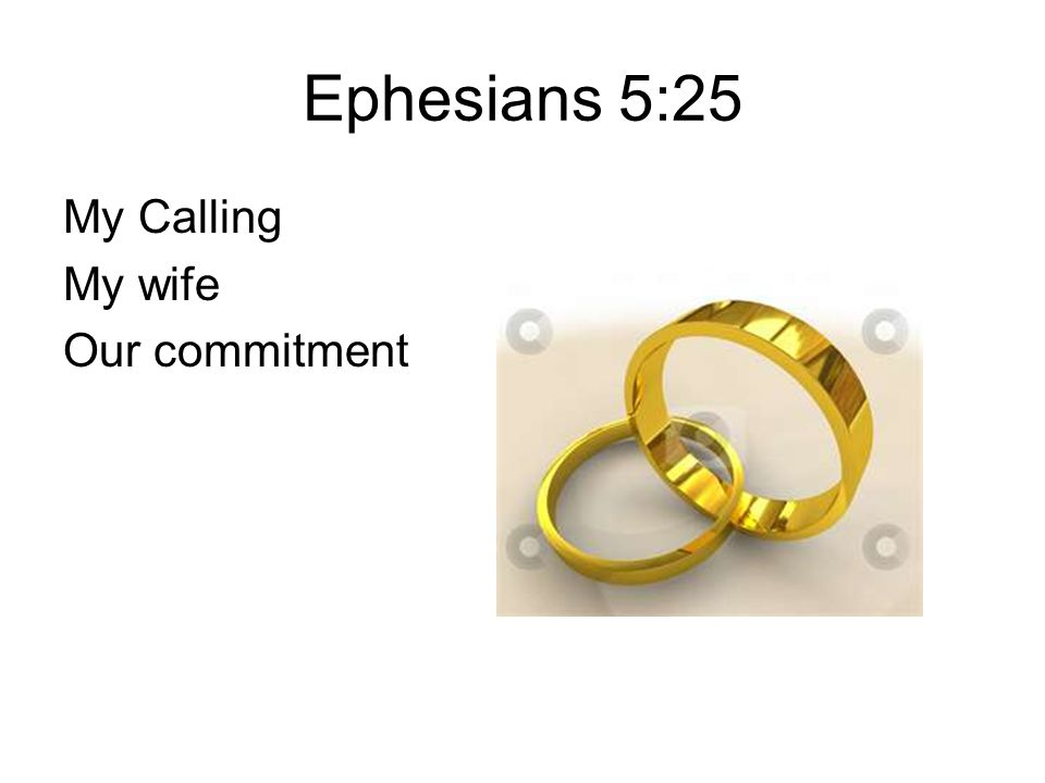 Ephesians 5:25 My Calling My wife Our commitment