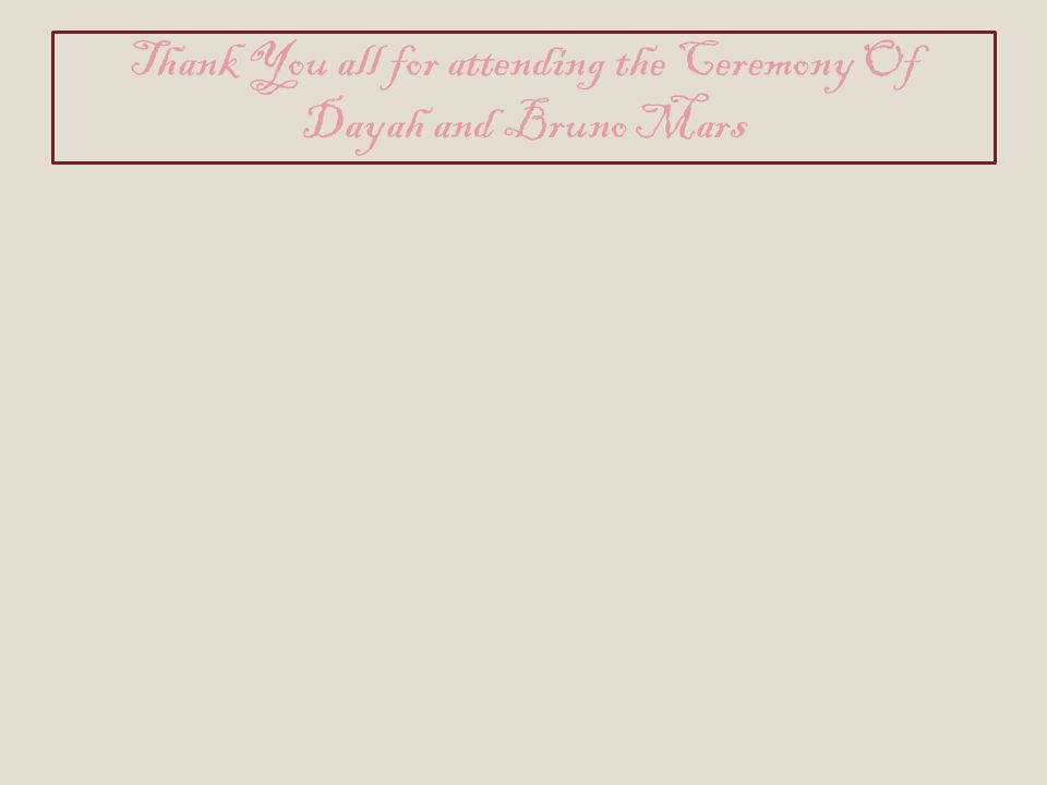 Thank You all for attending the Ceremony Of Dayah and Bruno Mars