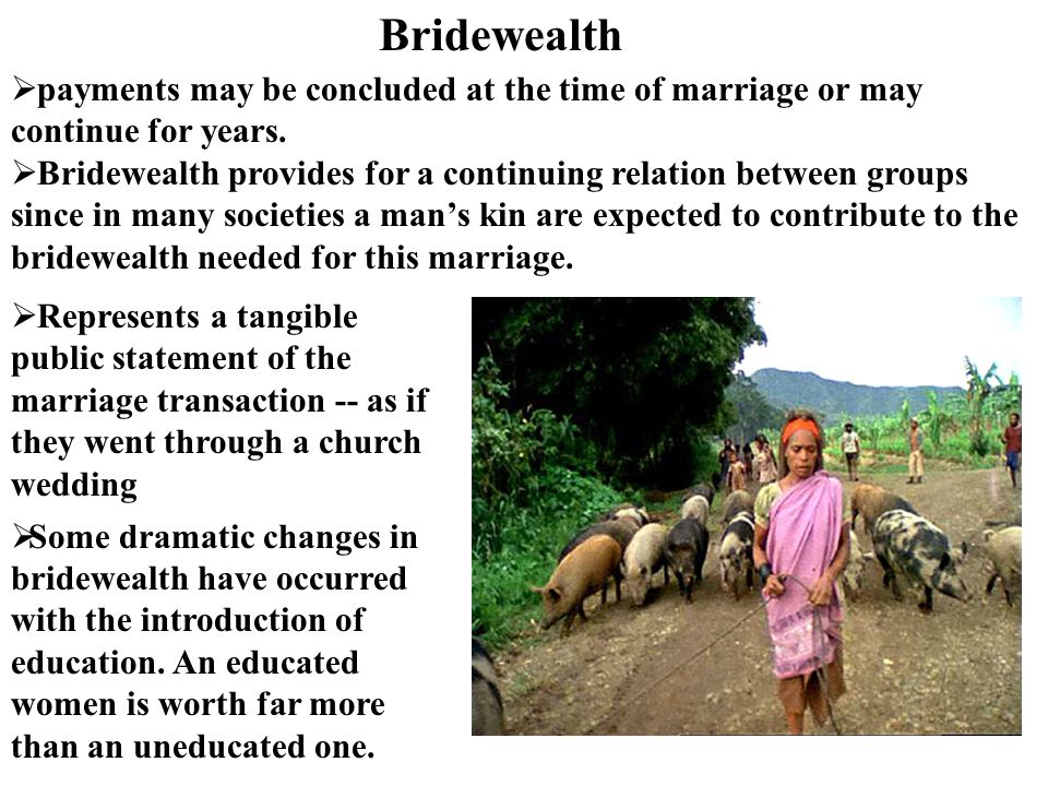 Bridewealth payments may be concluded at the time of marriage or may continue for years.