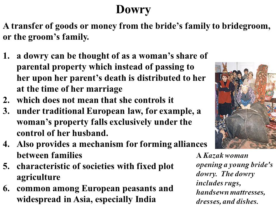 Dowry A transfer of goods or money from the bride's family to bridegroom, or the groom's family.