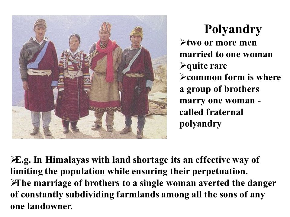 Polyandry two or more men married to one woman quite rare