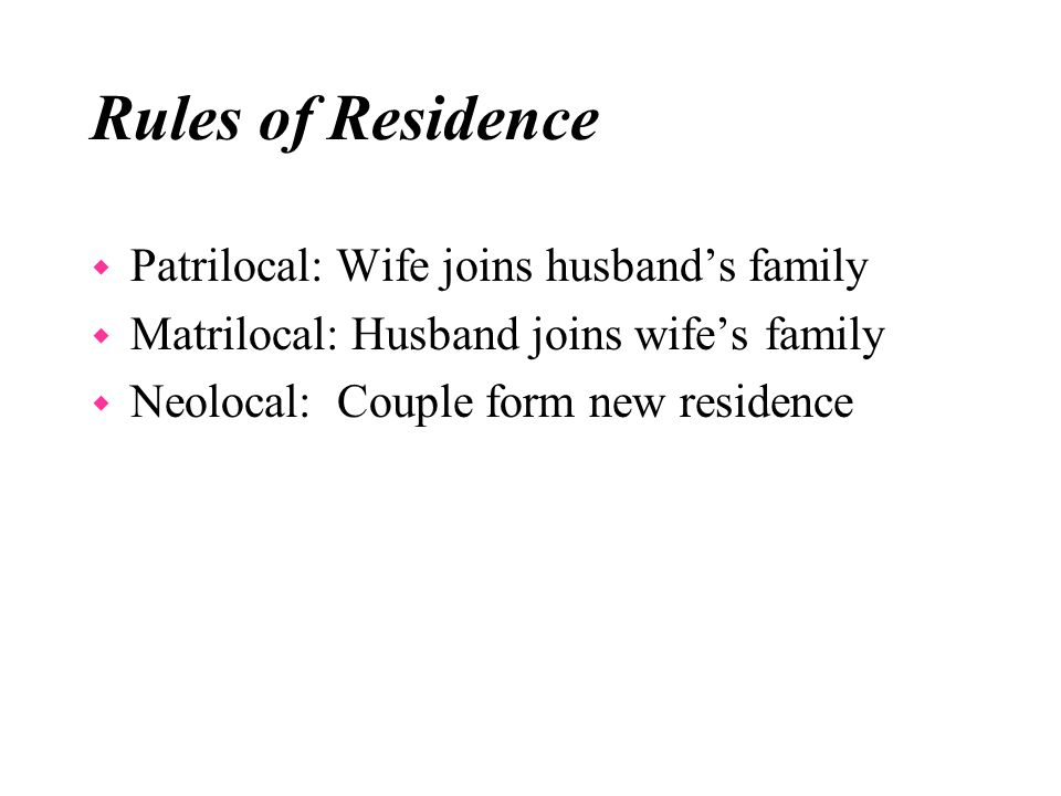 Rules of Residence Patrilocal: Wife joins husband's family