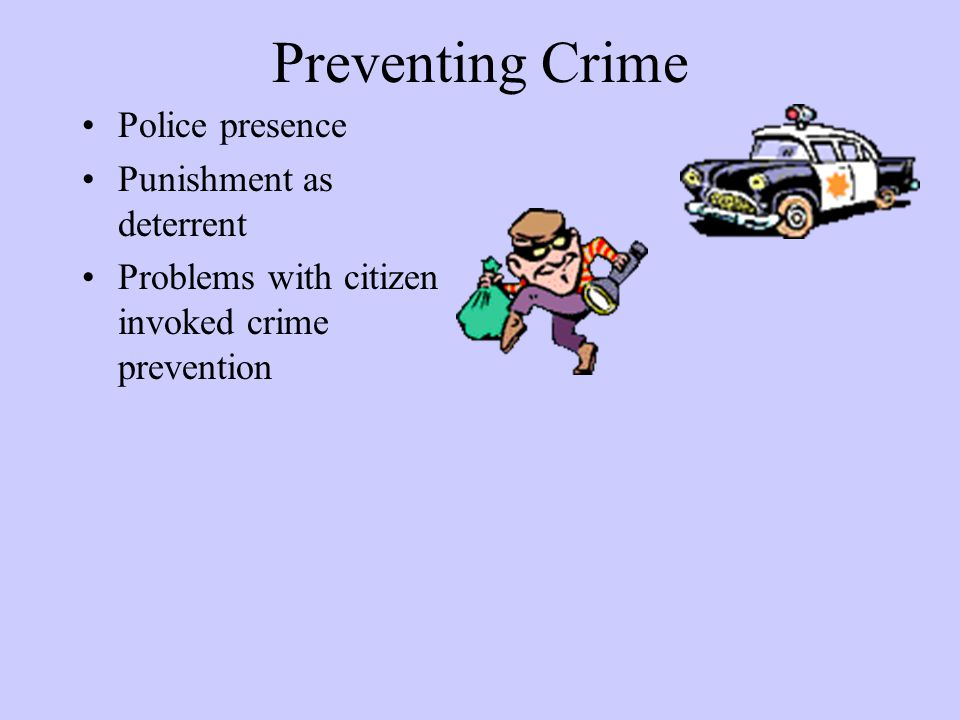 Preventing Crime Police presence Punishment as deterrent