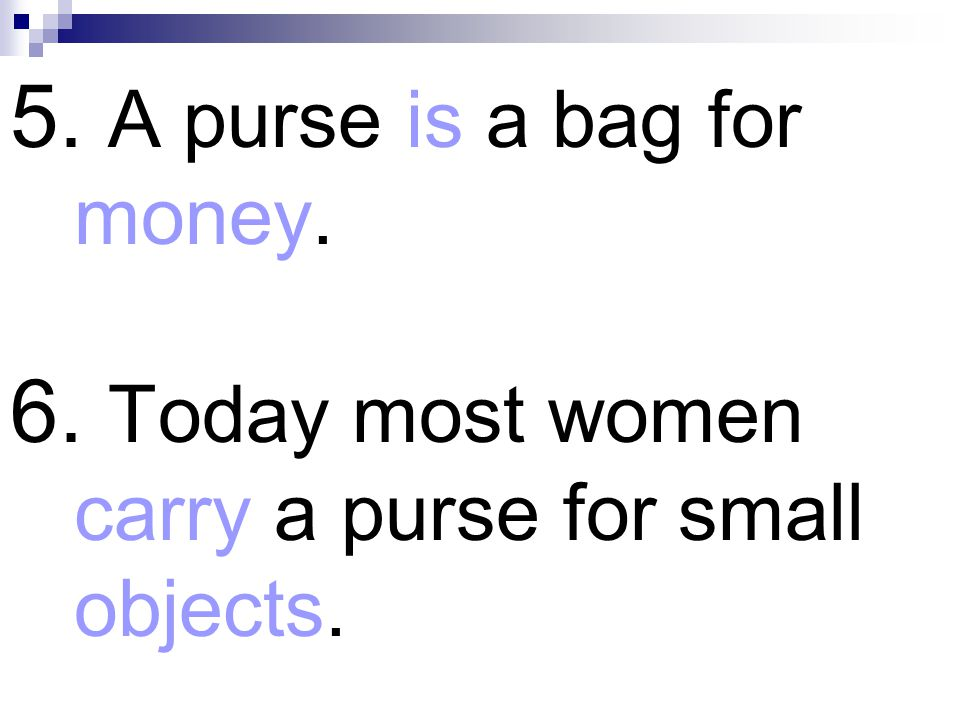 5. A purse is a bag for money.