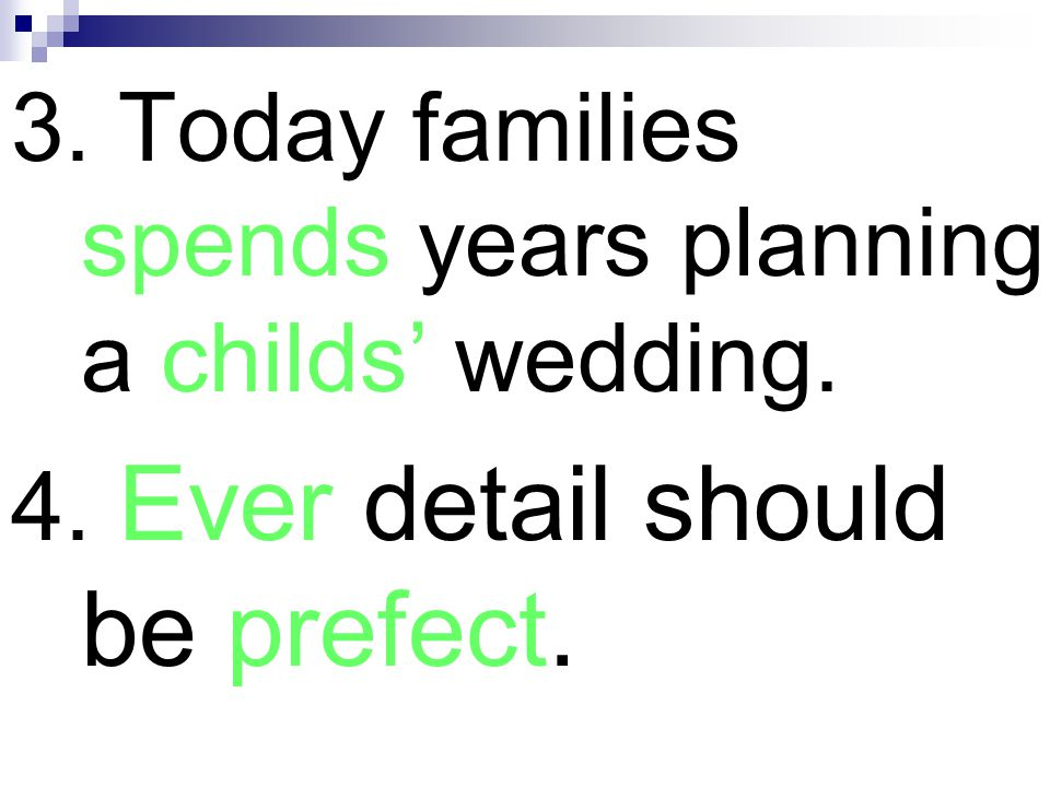 3. Today families spends years planning a childs' wedding.