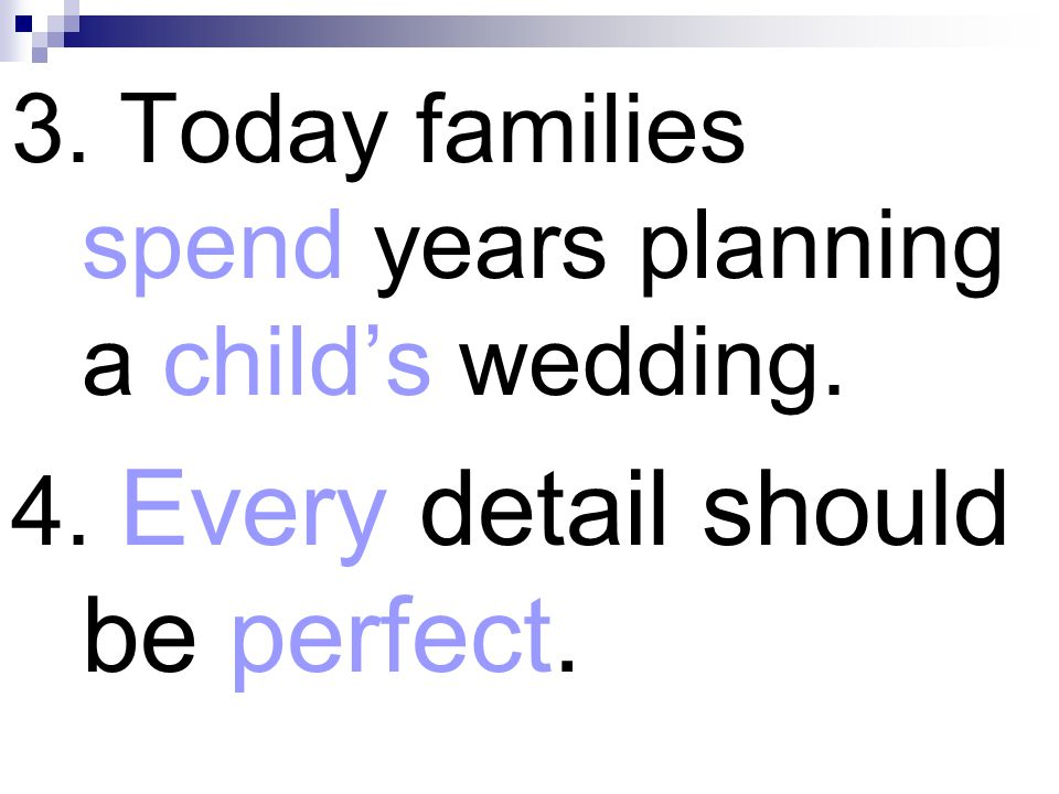 3. Today families spend years planning a child's wedding.
