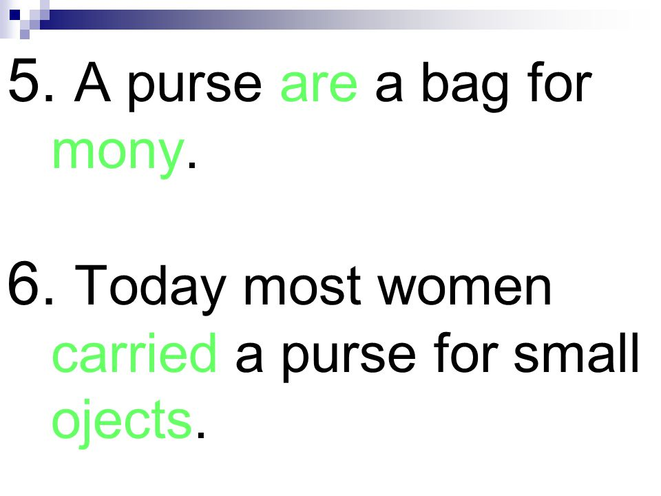 5. A purse are a bag for mony.