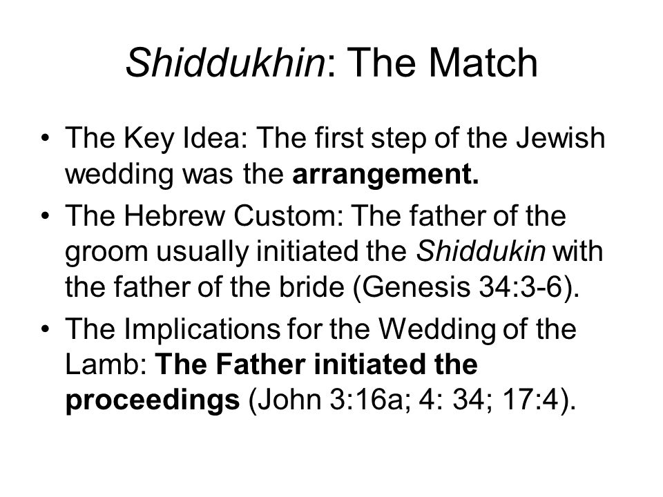 Shiddukhin: The Match The Key Idea: The first step of the Jewish wedding was the arrangement.