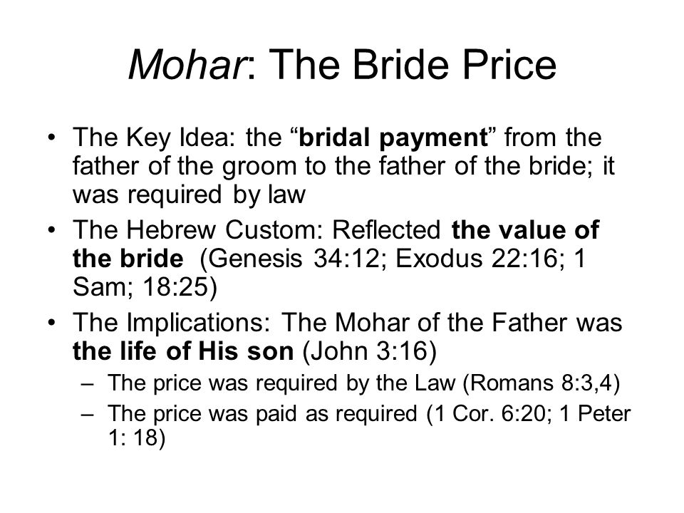 Mohar: The Bride Price The Key Idea: the bridal payment from the father of the groom to the father of the bride; it was required by law.