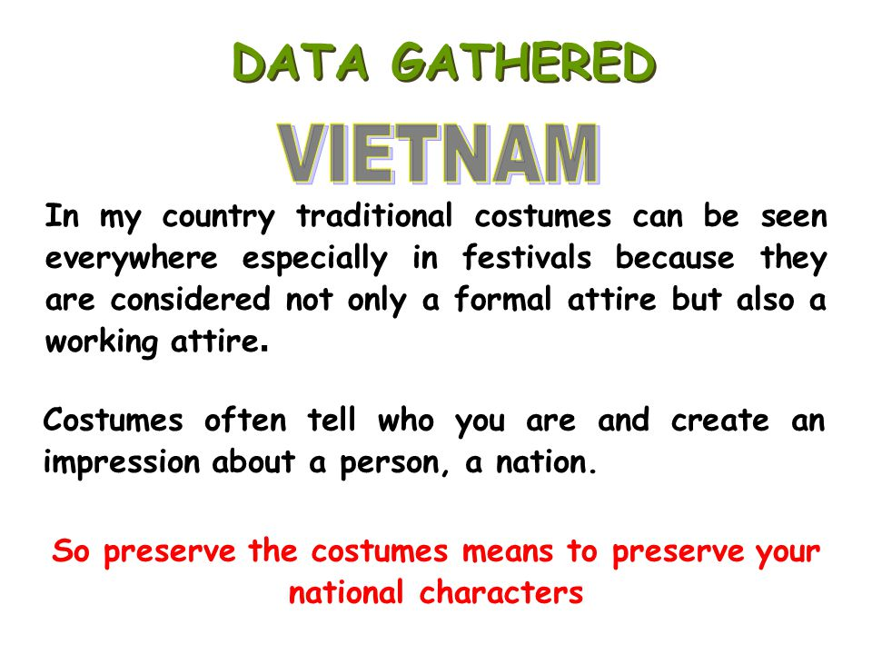 So preserve the costumes means to preserve your national characters