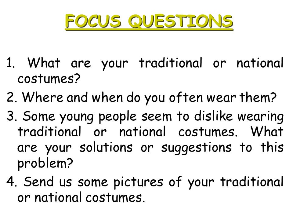 FOCUS QUESTIONS 1. What are your traditional or national costumes