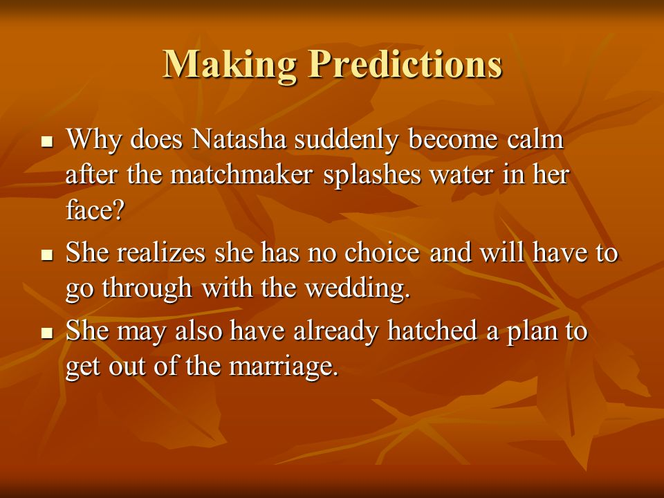 Making Predictions Why does Natasha suddenly become calm after the matchmaker splashes water in her face