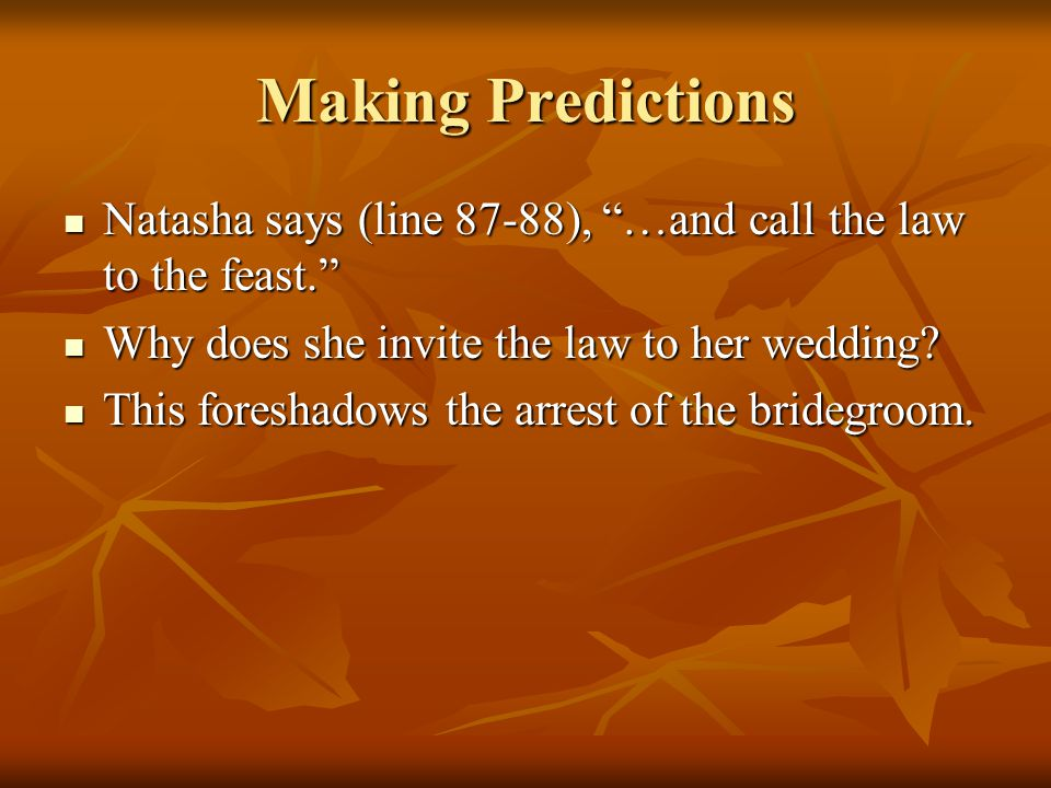 Making Predictions Natasha says (line 87-88), …and call the law to the feast. Why does she invite the law to her wedding
