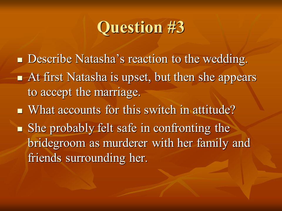Question #3 Describe Natasha's reaction to the wedding.