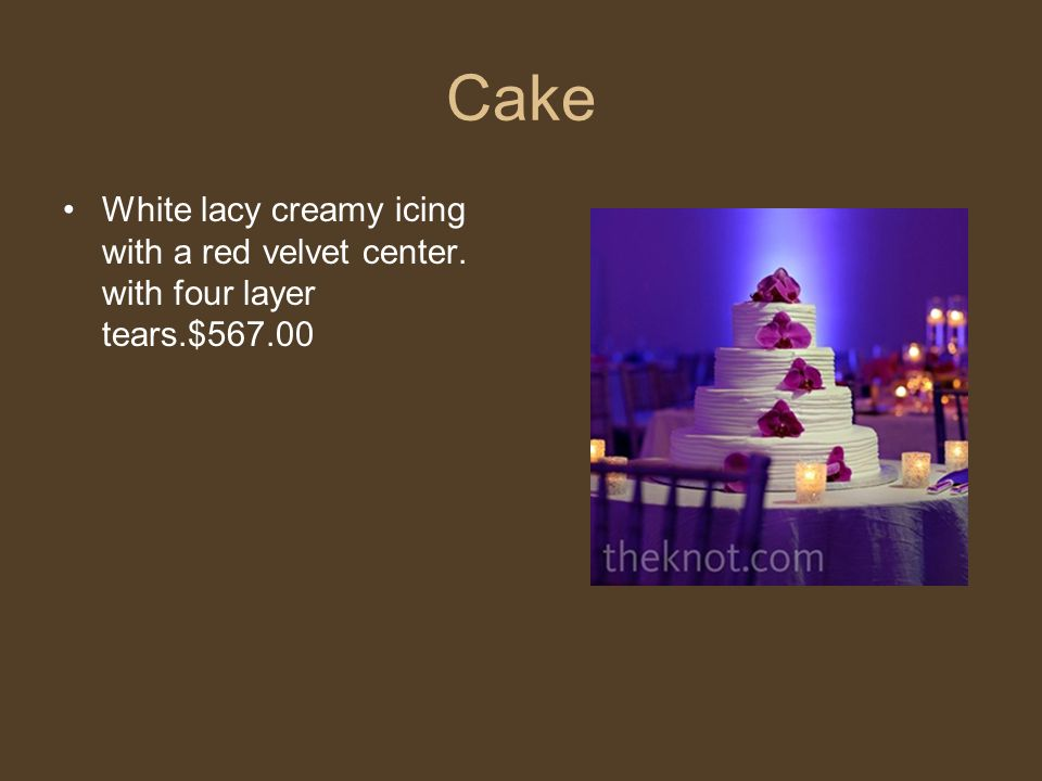Cake White lacy creamy icing with a red velvet center. with four layer tears.$567.00