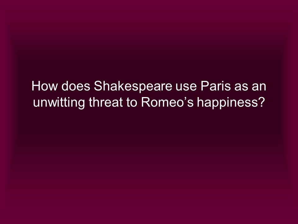 How does Shakespeare use Paris as an unwitting threat to Romeo's happiness