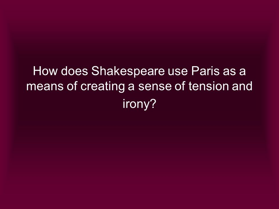How does Shakespeare use Paris as a means of creating a sense of tension and irony