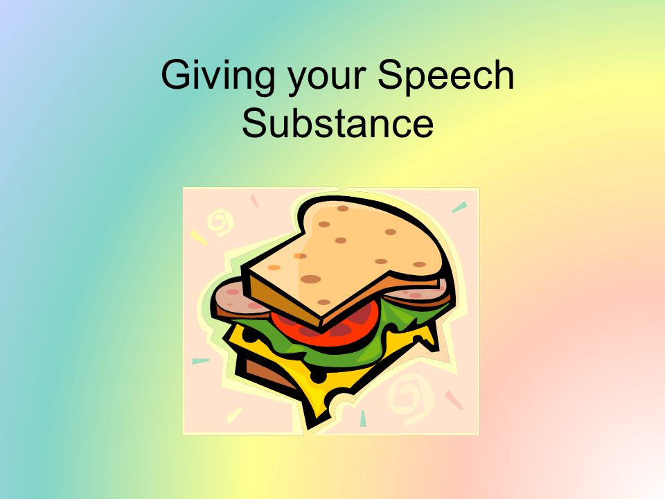 Giving your Speech Substance