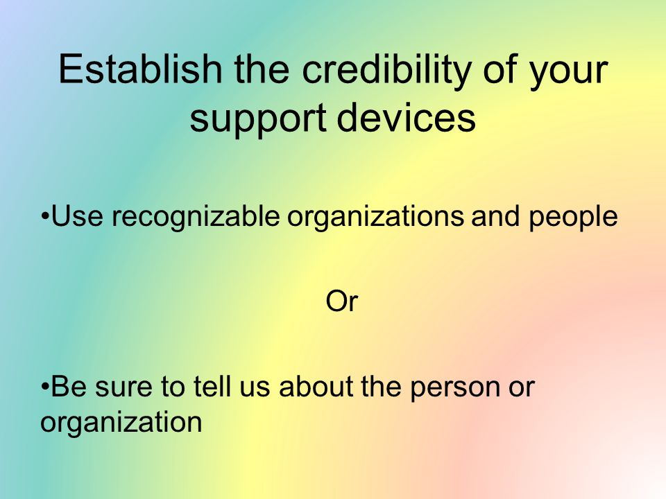 Establish the credibility of your support devices
