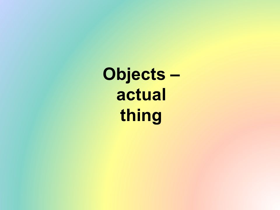 Objects – actual thing