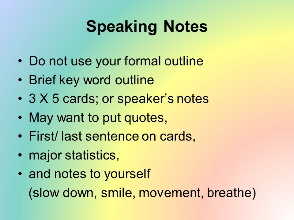 Speaking Notes Do not use your formal outline Brief key word outline