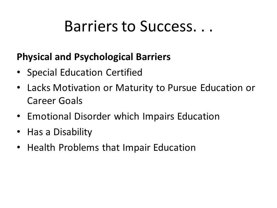 Barriers to Success. . . Physical and Psychological Barriers