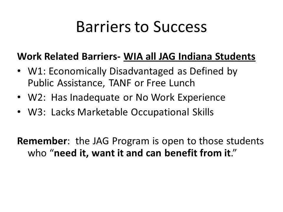 Barriers to Success Work Related Barriers- WIA all JAG Indiana Students.