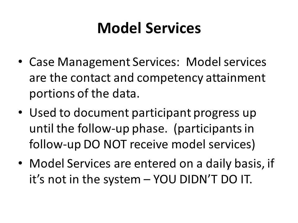 Model Services Case Management Services: Model services are the contact and competency attainment portions of the data.