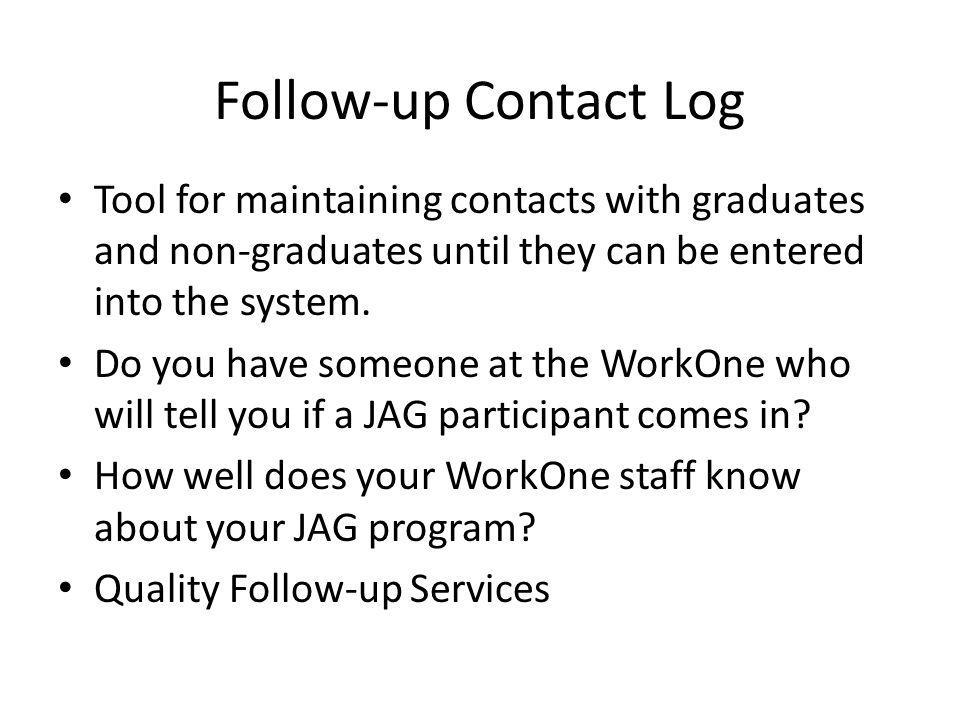 Follow-up Contact Log Tool for maintaining contacts with graduates and non-graduates until they can be entered into the system.