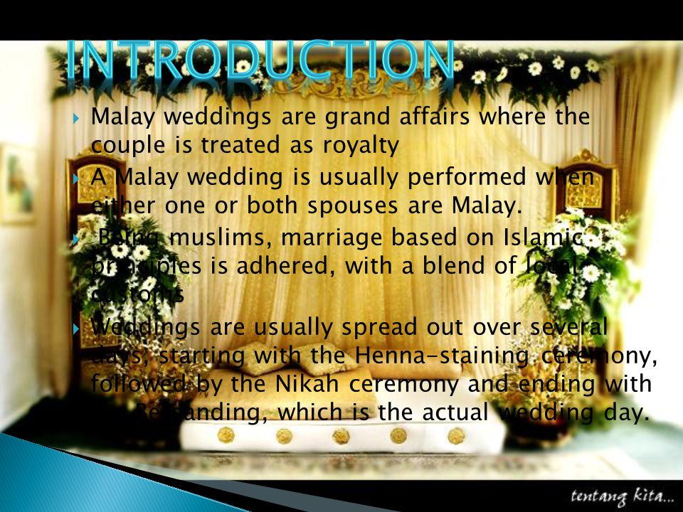 introduction Malay weddings are grand affairs where the couple is treated as royalty.