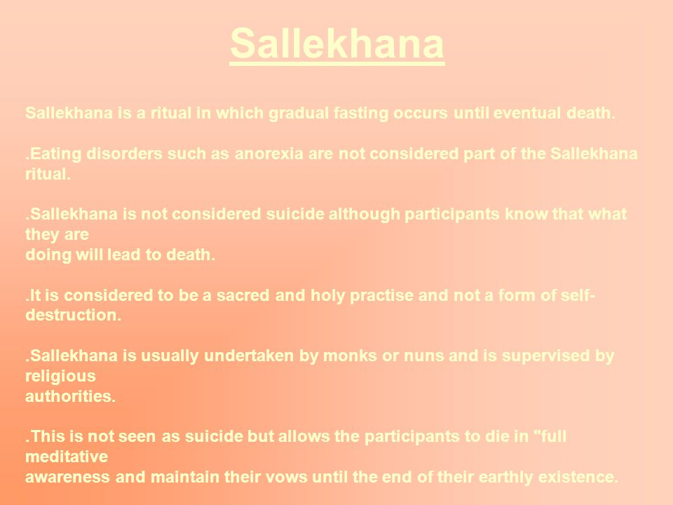 Sallekhana Sallekhana is a ritual in which gradual fasting occurs until eventual death.