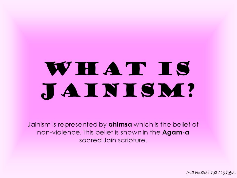 What is Jainism Jainism is represented by ahimsa which is the belief of non-violence. This belief is shown in the Agam-a sacred Jain scripture.