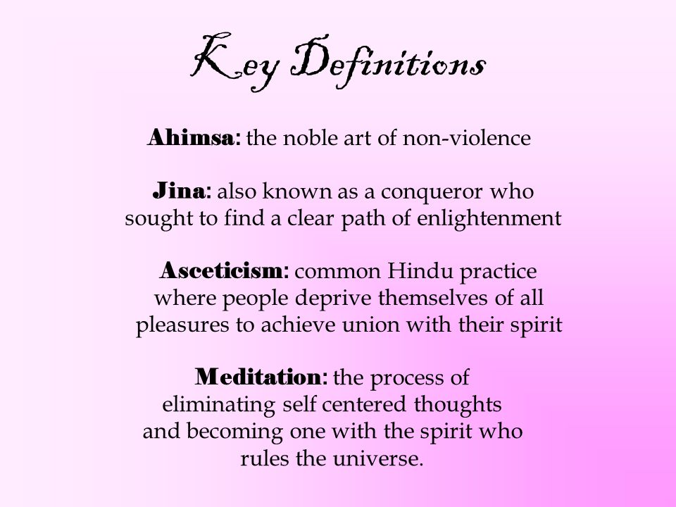Key Definitions Ahimsa: the noble art of non-violence