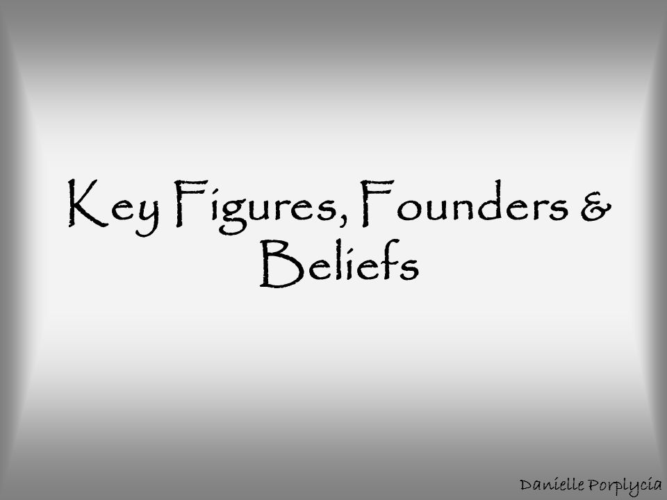 Key Figures, Founders & Beliefs