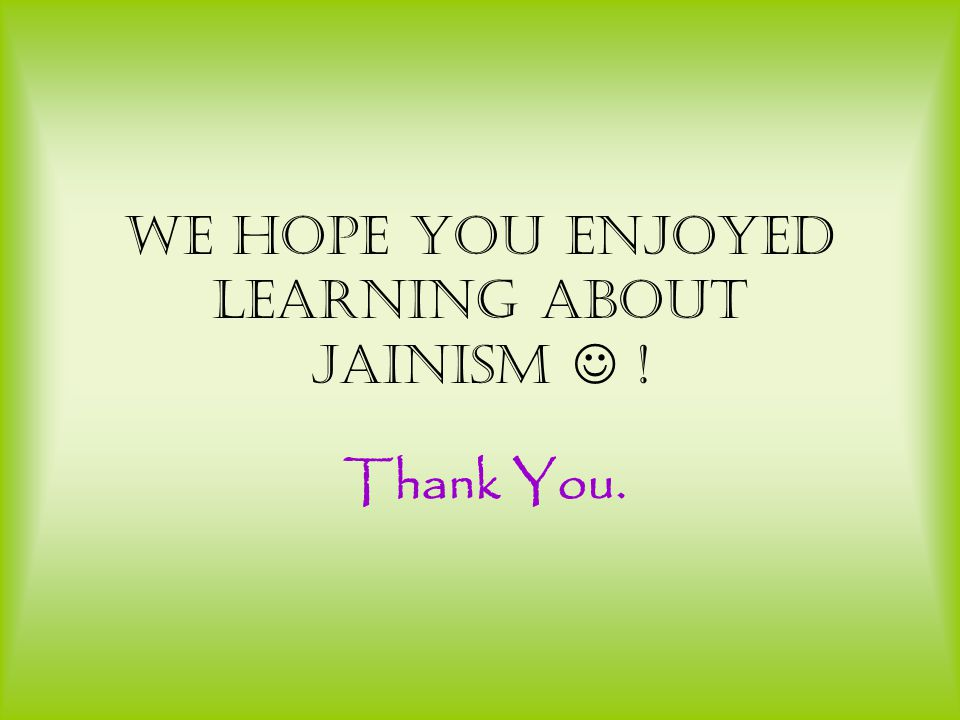 We hope you enjoyed learning about Jainism  !
