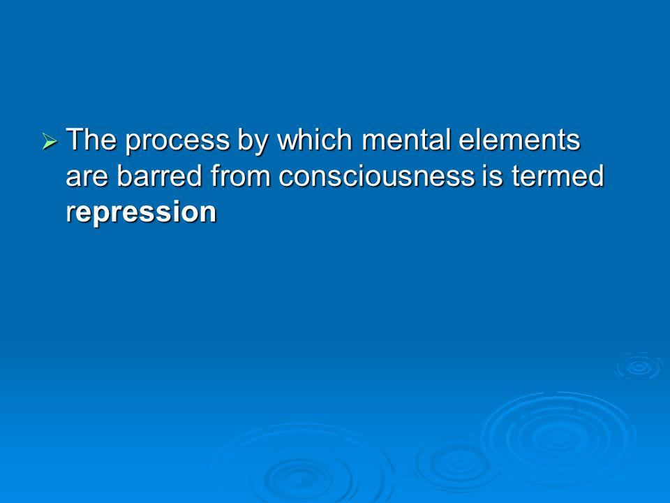 The process by which mental elements are barred from consciousness is termed repression