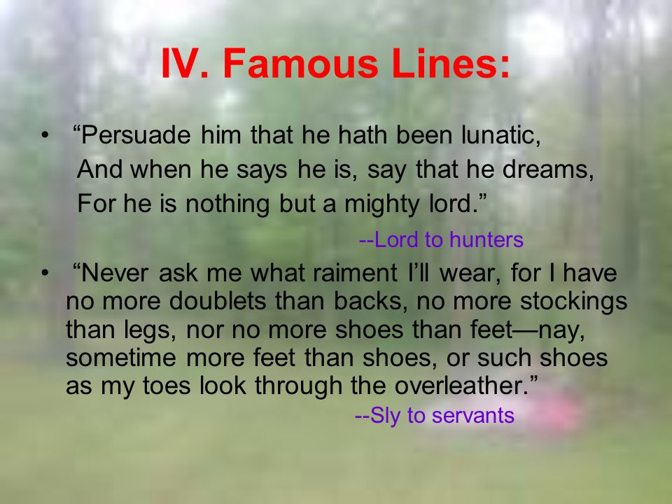 IV. Famous Lines: Persuade him that he hath been lunatic,