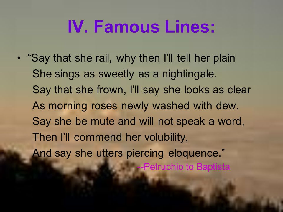 IV. Famous Lines: Say that she rail, why then I'll tell her plain