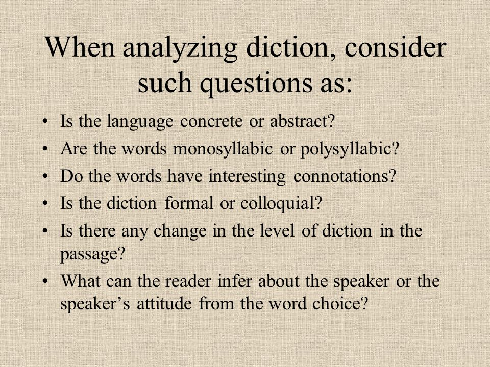 When analyzing diction, consider such questions as: