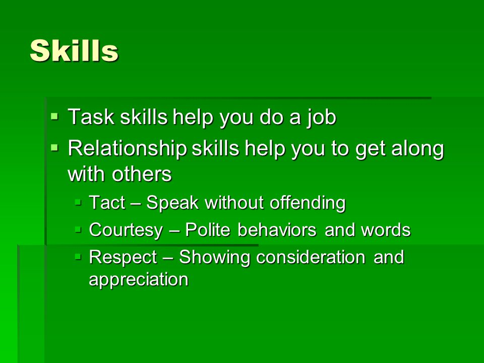Skills Task skills help you do a job