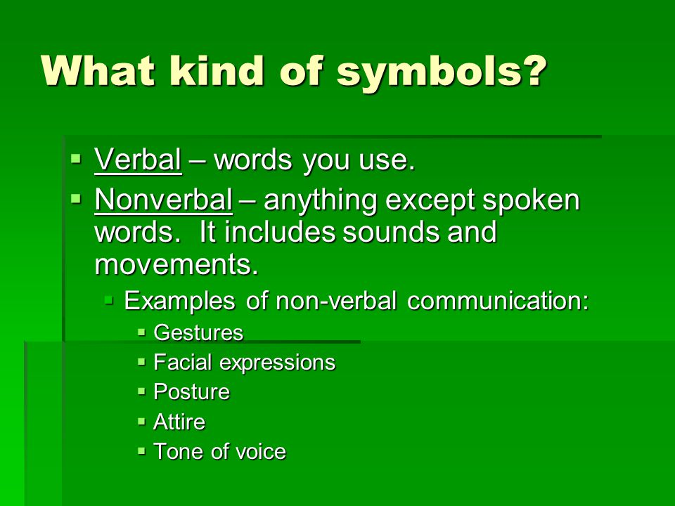 What kind of symbols Verbal – words you use.