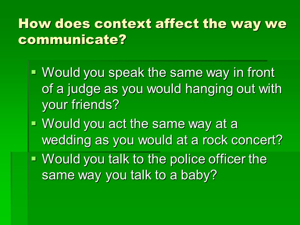 How does context affect the way we communicate